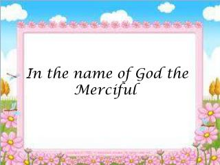 In the name of God the Merciful