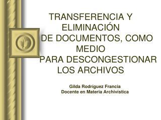 TRANSFERENCIA Y ELIMINACI N      DE DOCUMENTOS, COMO MEDIO       PARA DESCONGESTIONAR LOS ARCHIVOS
