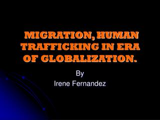 MIGRATION, HUMAN TRAFFICKING IN ERA OF GLOBALIZATION.