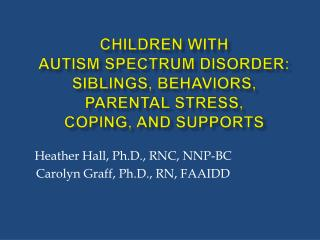 Children with  autism spectrum disorder: Siblings, BEHAVIORS,  Parental Stress,  Coping, and Supports