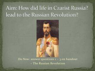 Aim:  How did life in Czarist Russia? lead to the Russian Revolution?