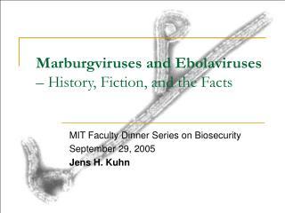 Marburgviruses and Ebolaviruses  – History, Fiction, and the Facts