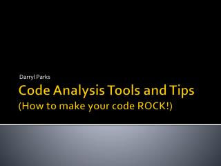 Code Analysis Tools and Tips  (How to make your code ROCK!)
