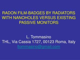 RADON FILM-BADGES BY RADIATORS WITH NANOHOLES VERSUS EXISTING PASSIVE MONITORS L. Tommasino