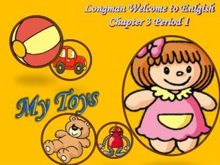Longman Welcome to Enlgish Chapter 3 Period 1