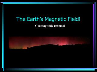 The Earth's Magnetic Field!