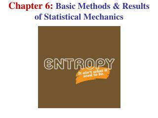 Chapter 6: Basic Methods & Results of Statistical Mechanics
