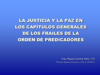 LA JUSTICIA Y LA PAZ EN  LOS CAPÍTULOS GENERALES  DE LOS FRAILES DE LA  ORDEN DE PREDICADORES