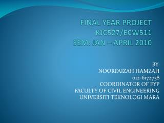 FINAL YEAR PROJECT  KJC527/ECW511 SEM:  JAN – APRIL 2010