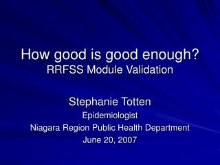 How good is good enough? RRFSS Module Validation