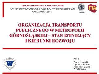ORGANIZACJA TRANSPORTU PUBLICZNEGO W METROPOLII GÓRNOŚLĄSKIEJ – STAN ISTNIEJĄCY I KIERUNKI ROZWOJU