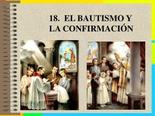 18.  EL BAUTISMO Y  LA CONFIRMACI N