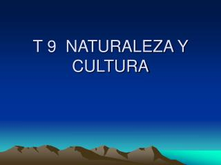 T 9  NATURALEZA Y CULTURA