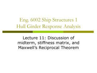 Eng. 6002 Ship Structures 1 Hull Girder Response Analysis