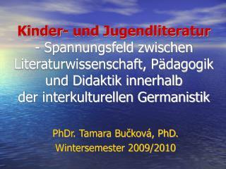 PhDr. Tamara Bučková, PhD. Wintersemester 2009/2010