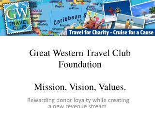 Great Western Travel Club Foundation  Mission, Vision, Values.