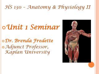 Unit 1 Seminar Dr. Brenda  Fredette Adjunct Professor, Kaplan University
