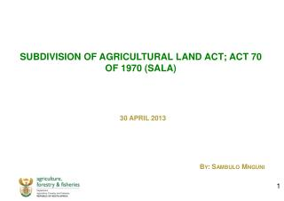 SUBDIVISION OF AGRICULTURAL LAND ACT; ACT 70 OF 1970 (SALA)