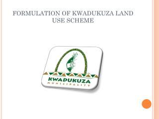 FORMULATION OF KWADUKUZA LAND USE SCHEME