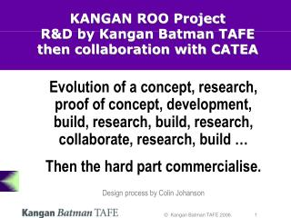 KANGAN ROO Project R&D by Kangan Batman TAFE then collaboration with CATEA