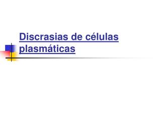 Discrasias de c lulas plasm ticas