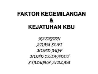 FAKTOR KEGEMILANGAN  & KEJATUHAN KBU
