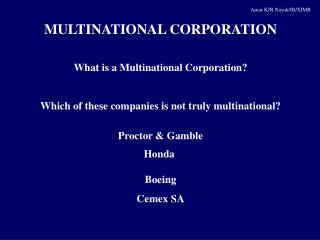 MULTINATIONAL CORPORATION What is a Multinational Corporation?