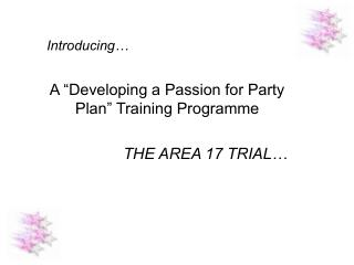 "Introducing… A ""Developing a Passion for Party Plan"" Training Programme  THE AREA 17 TRIAL…"