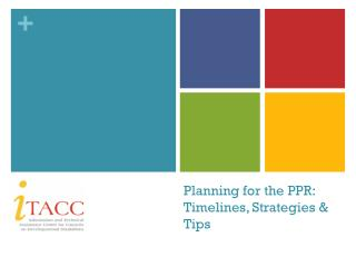 Planning for the PPR:  Timelines, Strategies & Tips