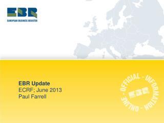 EBR Update ECRF; June 2013 Paul Farrell
