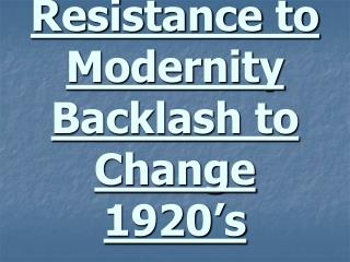 Resistance to Modernity Backlash to Change 1920's