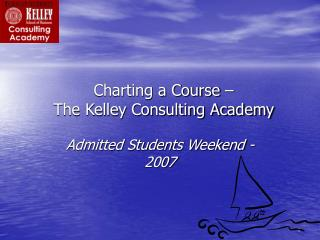 Charting a Course –  The Kelley Consulting Academy