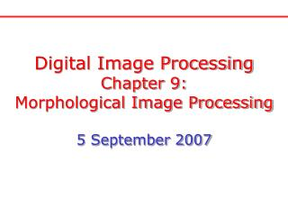 Digital Image Processing Chapter 9: Morphological Image Processing 5 September 2007