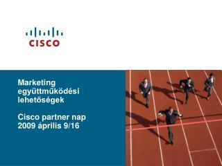 Marketing együttműködési lehetőségek Cisco partner nap 2009 április 9/16