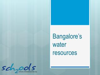 Bangalore�s  water resources