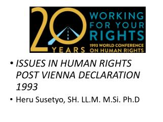 ISSUES IN HUMAN RIGHTS POST VIENNA DECLARATION 1993  Heru Susetyo , SH. LL.M.  M.Si .  Ph.D
