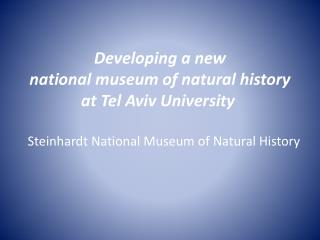 Developing a new  national  museum of natural history  at  Tel Aviv University