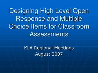 Designing High Level Open Response and Multiple Choice Items for Classroom Assessments