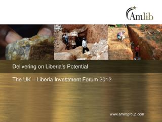 Delivering on Liberia ' s Potential The UK – Liberia Investment Forum 2012