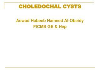 CHOLEDOCHAL CYSTS