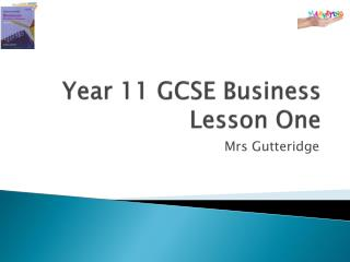 Year 11 GCSE  Business Lesson One