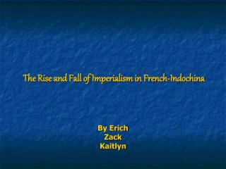 The Rise and Fall of Imperialism in French-Indochina