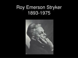 Roy Emerson Stryker 1893-1975