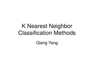 K Nearest Neighbor Classification Methods