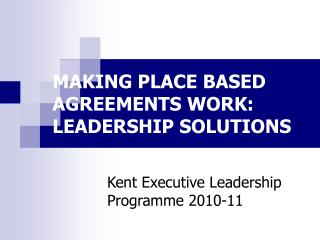MAKING PLACE BASED AGREEMENTS WORK: LEADERSHIP SOLUTIONS
