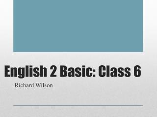 English 2 Basic: Class  6
