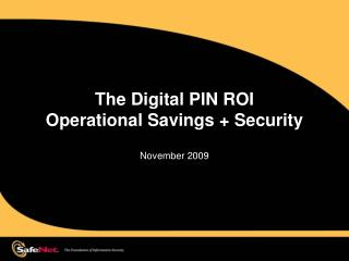 The Digital PIN ROI  Operational Savings + Security