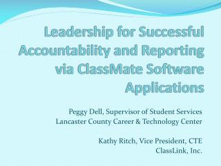 Leadership for Successful Accountability and Reporting via  ClassMate  Software Applications