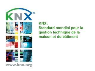 KNX:  Standard mondial pour la gestion technique de la maison et du bâtiment