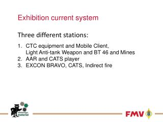 Exhibition current  system Three different stations: